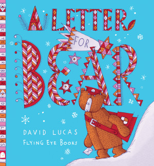 A Letter For Bear - David Lucas (Flying Eye Books, 2013)