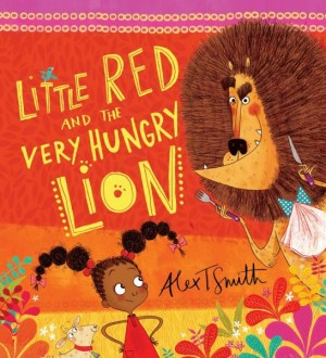 Little Red And The Very Hungry Lion: Alex T Smith (Scholastic, 2015)