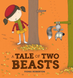 A Tale of Two Beasts - Fiona Roberton (Hodder Children's Books, 2015)