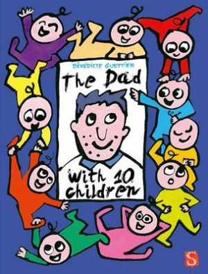 The Dad With 10 Children: Bénédicte Guettier (Scribblers Books, 2015)