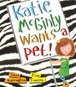 Katie McGinty Wants a Pet: Jenna Harrington & Finn Simpson (Little Tiger Press, 2015)