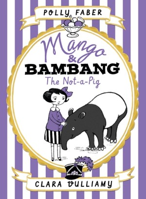 Mango and Bambang: The Not-a-Pig - Polly Faber & Clara Vulliamy (Walker Books, 2015)