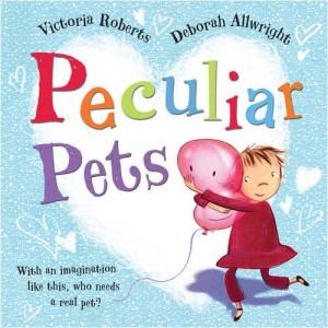Peculiar Pets: Victoria Roberts & Deborah Allwright (Scholastic, 2009)