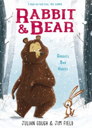 Rabbit & Bear: Rabbit's Bad Habits - Julian Gough & Jim Field (Hodder Children's Books, 2016)