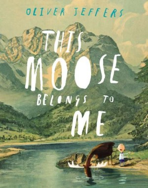 This Moose Belongs To Me: Oliver Jeffers (HarperCollins Childrens Books, 2012)